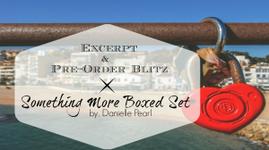 Excerpt & Pre-Order Blitz – Something More, by Danielle Pearl