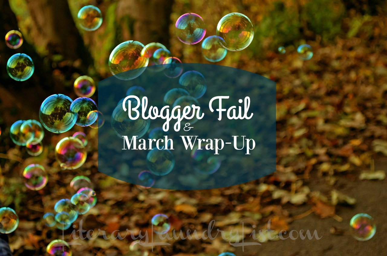 Blogger Fail & March Wrap-Up - Literary Laundry List