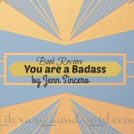 Book Review You are a Badass by Jen Sincero - Literary Laundry List